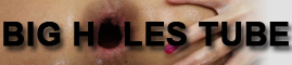BIGHOLESTUBE – ADULTS ONLY!!!